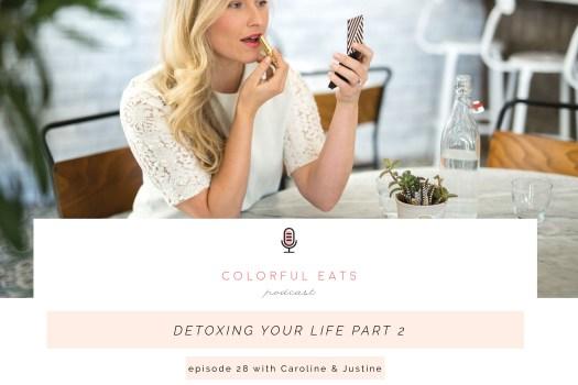 Colorful Eats Podcast Episode 28 — Detoxing Your Life Part 2