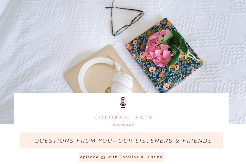 Colorful Eats Podcast Episode 33: Questions from YOU—Our Listeners & Friends