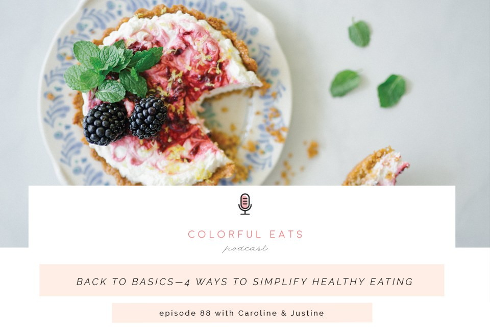 Episode 88: Back to Basics—4 Ways to Simplify Healthy Eating