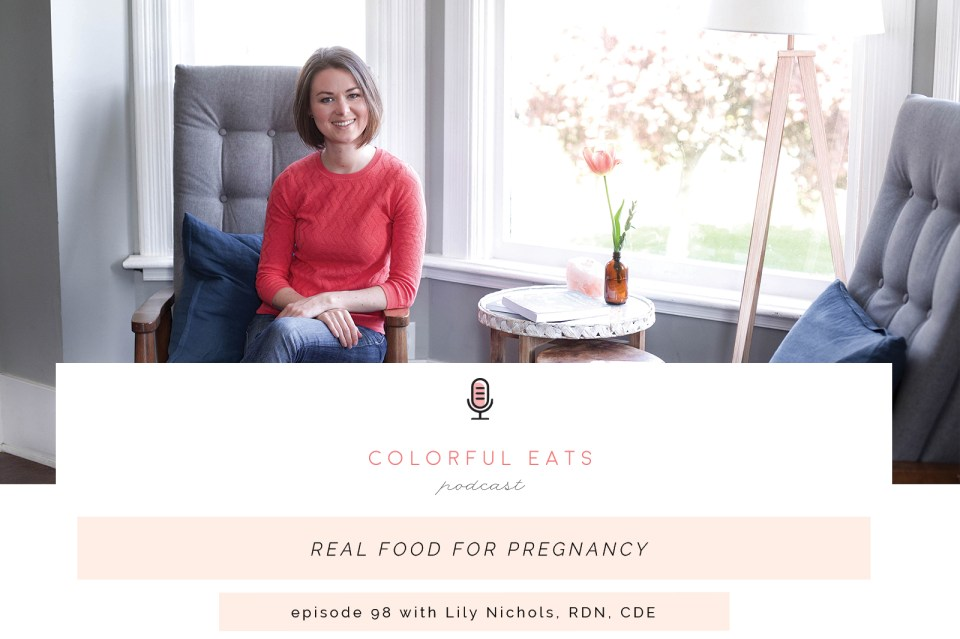 Episode 98: Real Food for Pregnancy with Lily Nichols, RDN, CDE