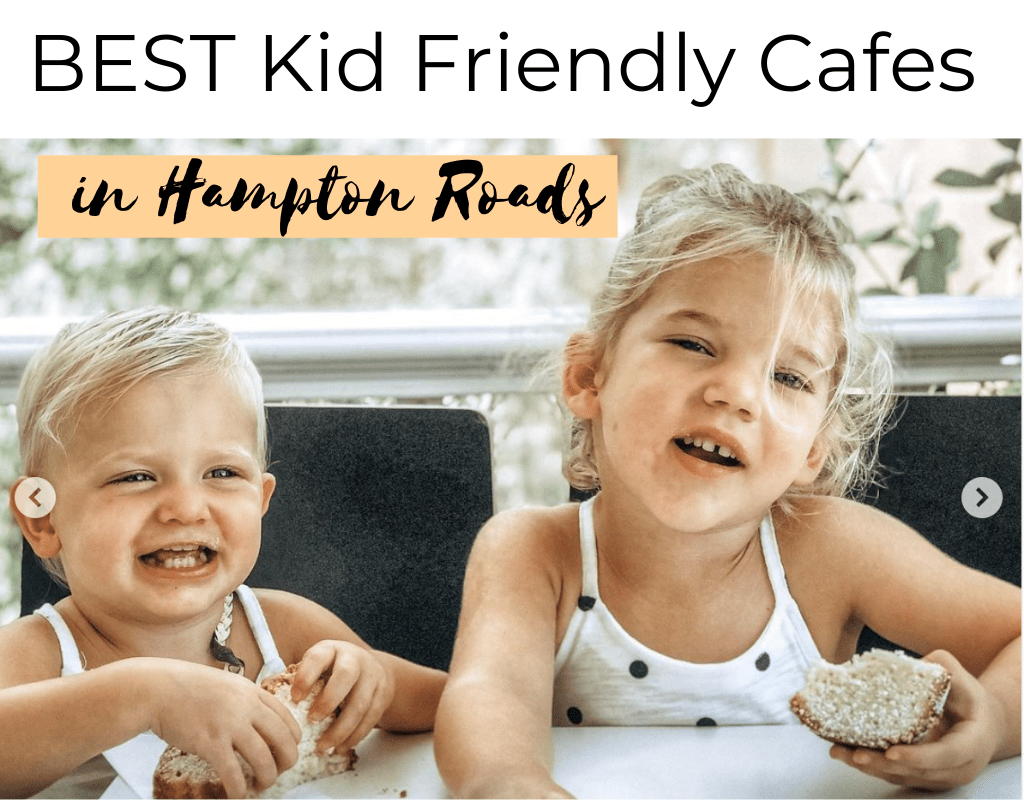 BEST Kid Freindly Cafes Hampton Roads