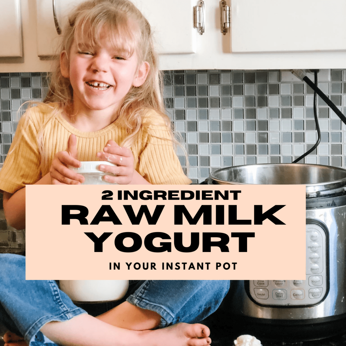 am image with text over it saying 2 ingredient raw milk yogurt in your instant pot