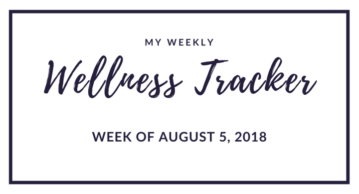 Wellness Tracker: Week of August 5, 2018