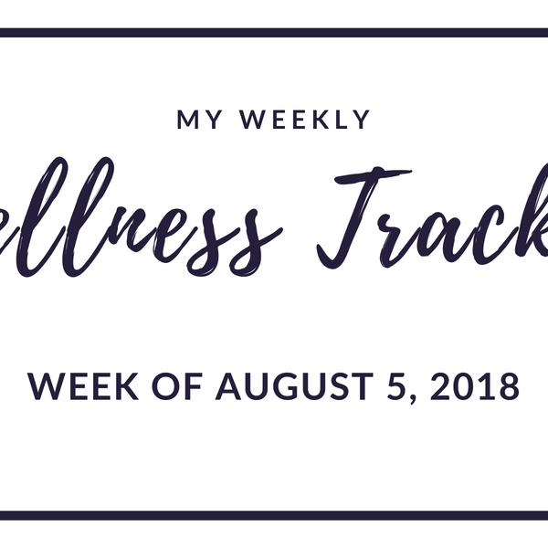 Wellness Tracker: Week of August 5, 2018