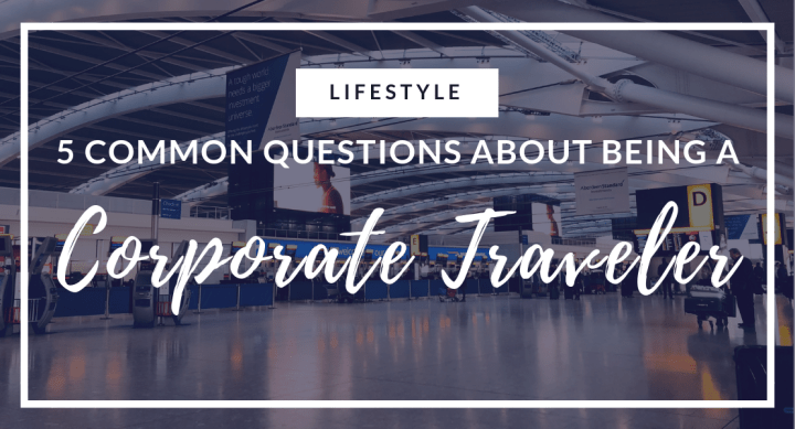 5 Common Questions about being a Corporate Traveler