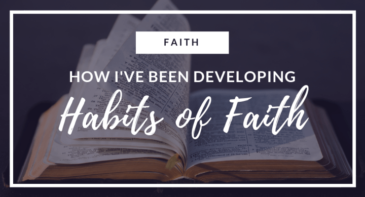How I've been developing habits of faith