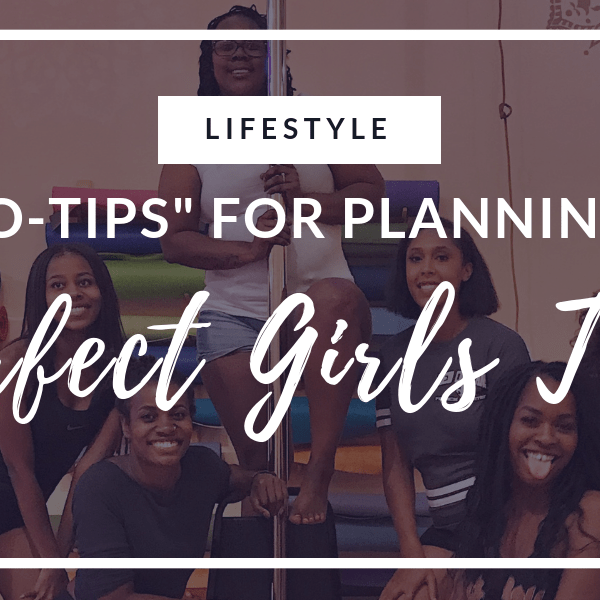 """5 """"Pro-Tips"""" for Planning the Perfect Girls Trip"""