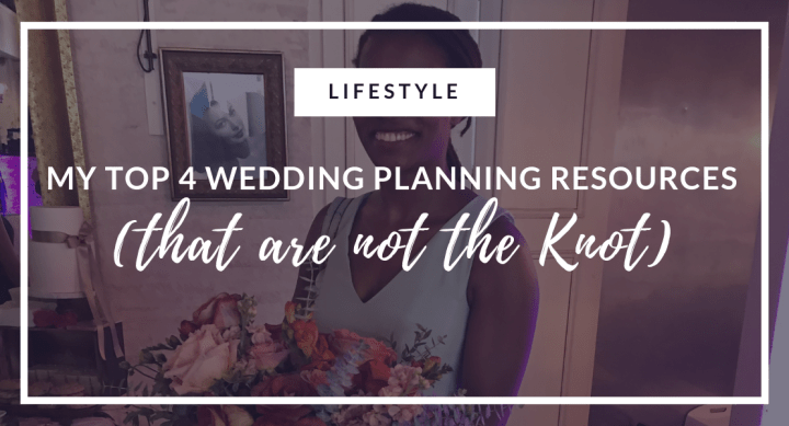 My Top 4 Wedding Planning Resources (that are not the Knot)
