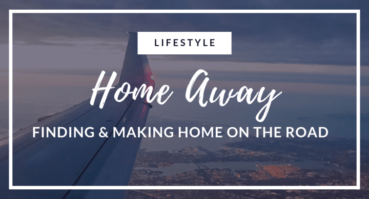 Home Away: Finding & Making Home on the Road