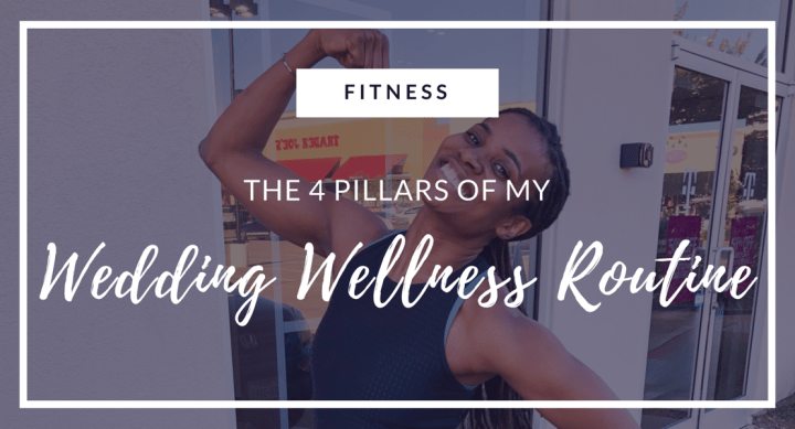 The 4 Pillars of my Wedding Wellness Routine
