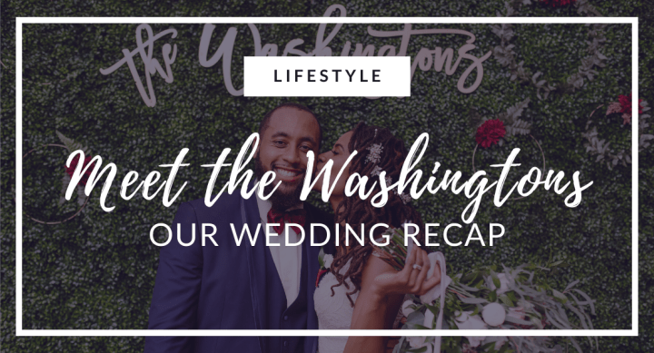 Meet the Washingtons: Wedding Recap