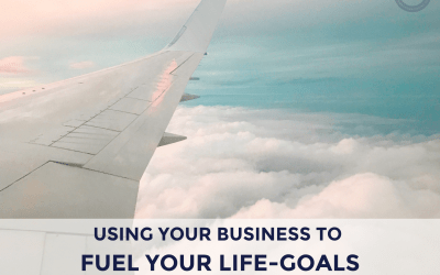 Using Your Business to Fuel Your Life-Goals