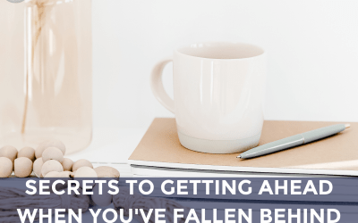 Secrets to Getting Ahead When You've Fallen Behind.