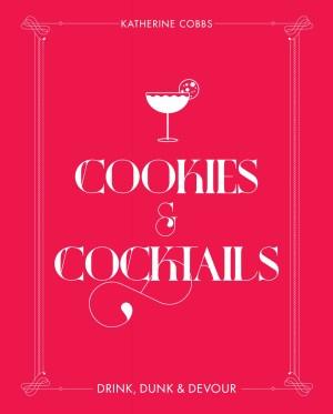 Cookies & Cocktails: Drink, Dunk & Devour by Katherine Cobbs