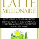 The Latte Millionaire and the Residual Income Lifestyle