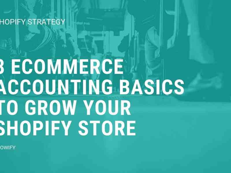 8 Ecommerce Accounting Basics To Grow Your Shopify Store