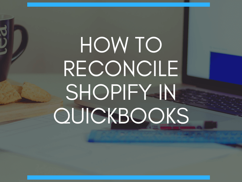 How to Reconcile Shopify in QuickBooks