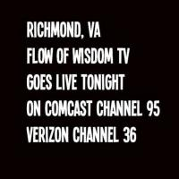 Flow Of Wisdom TV is going live tonight 9 pm in Richmond, VA EVERY Wednesday!