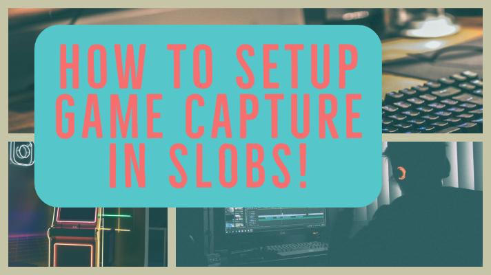How to setup game capture in SLOBS