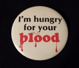 "Pin, ""I'm hungry for your blood"""