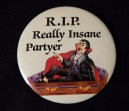 """Pin, """"R.I.P. Really Insane Partyer"""""""