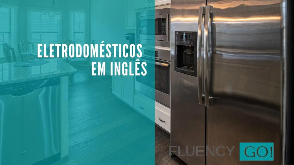 Eletrodomésticos em inglês