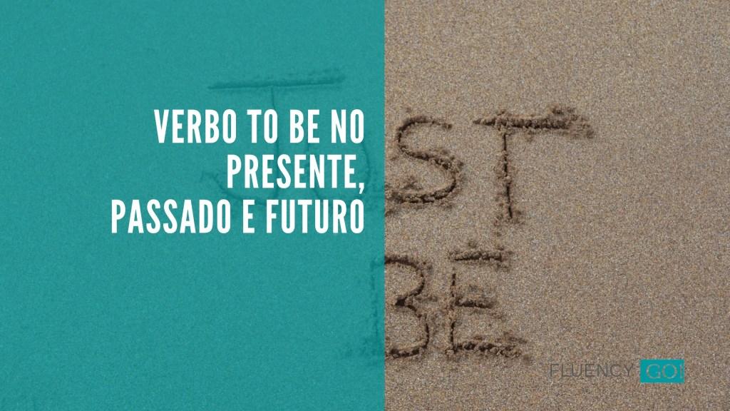 verbo to be no presente, passado e futuro