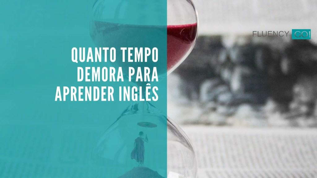 quanto tempo demora para aprender ingles