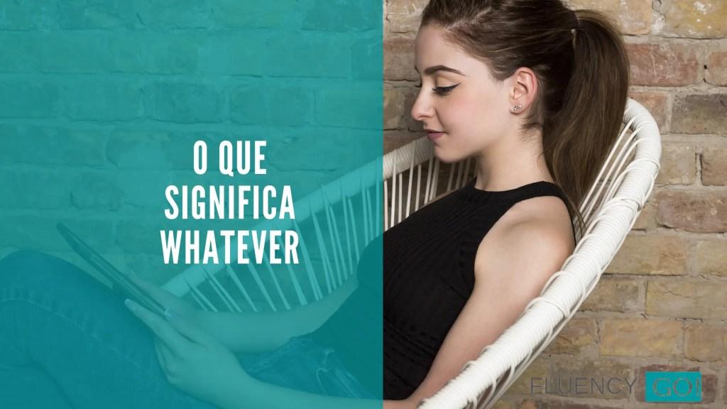 O-que-significa-Whatever.