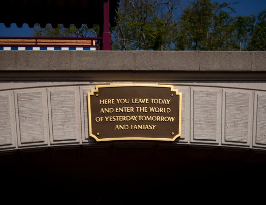disneyland bridge sign: Here you leave today and enter the world of yesterday, tomorrow, and fantasy