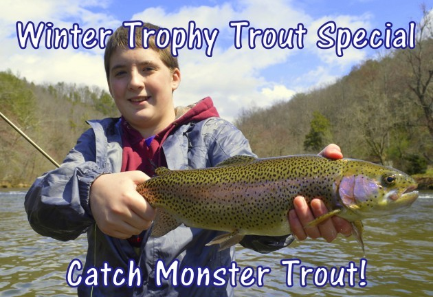 Trophy Trout, Winter Trophy Trout Special, Fly Fishing the Smokies, Fly Fishing Guides, Gatlinburg, Cherokee NC, Bryson City, Sevierville, Pigeon Forge, Winterfest, Asheville,