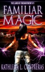 Familiar Magic by Kathlena L. Contreras