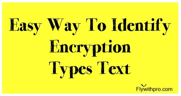 Easy Way To identify Encryption Types Text — FlywithPro