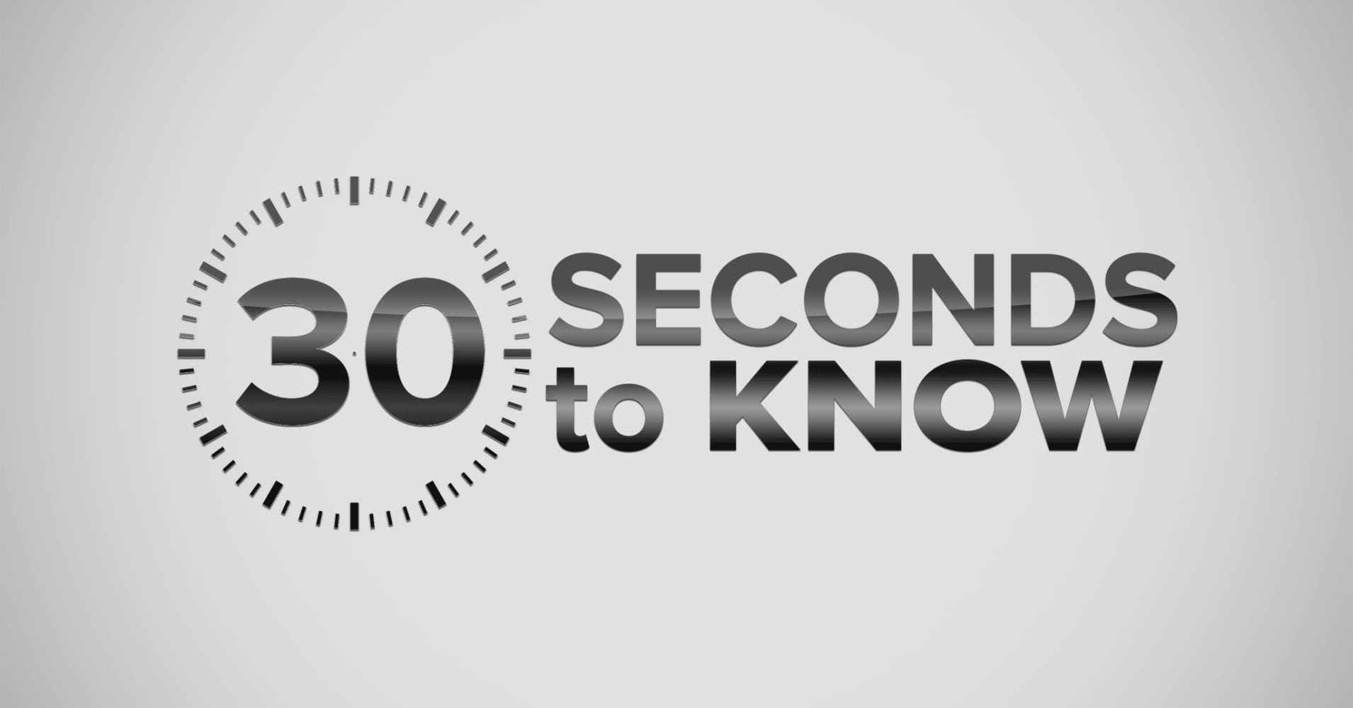 30 Seconds To Know
