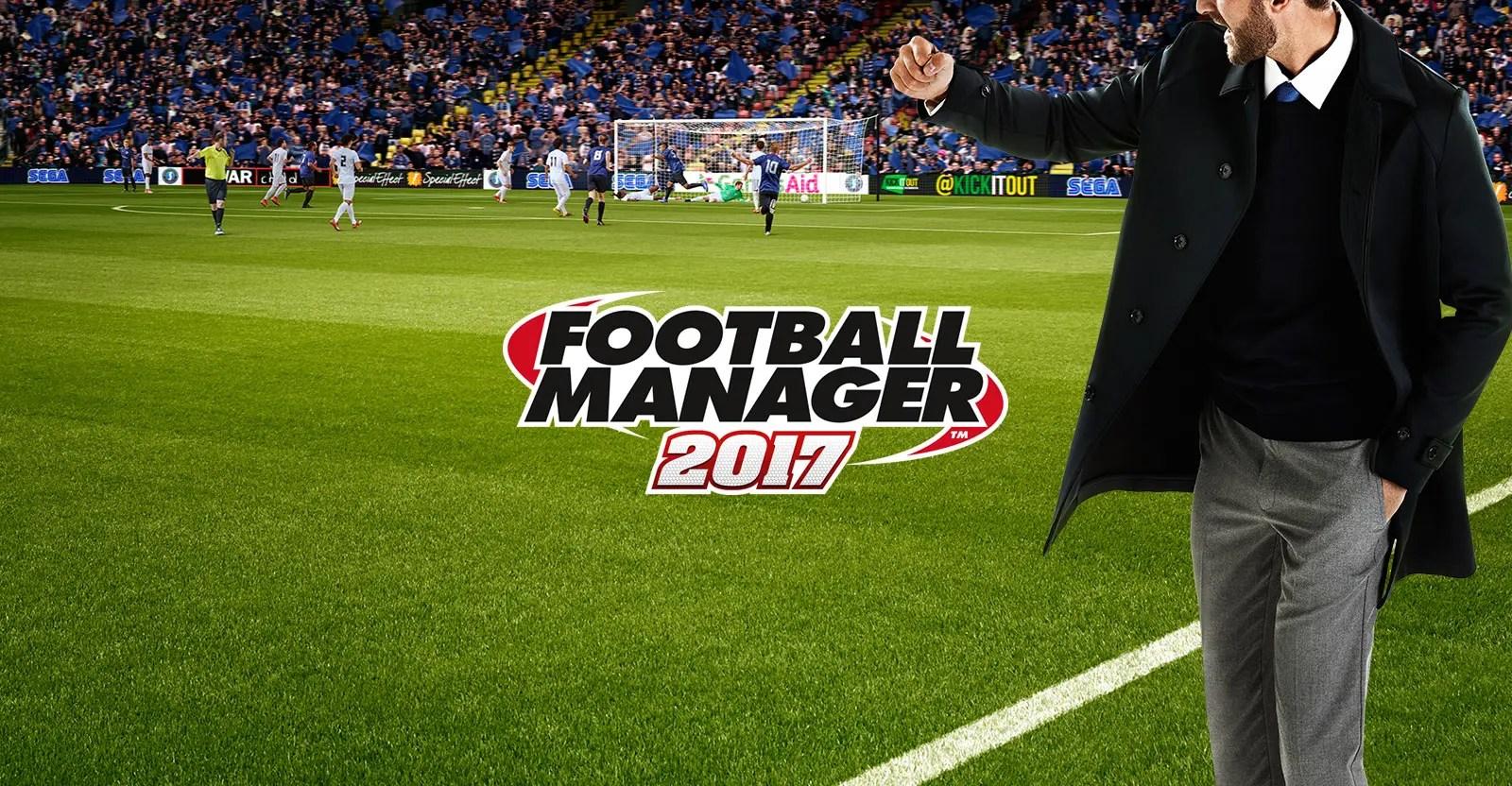Football Manager 2017 - Thực tế hơn bao giờ hết