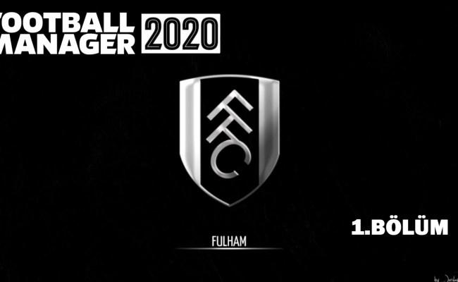 Fm 2020 Fulham Kariyeri 1 Sezon Fmhikayeleri