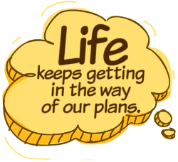 Don't let life's interruptions prevent you from getting an estate plan in place