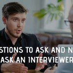 QUESTIONS TO ASK AND NOT TO ASK AN INTERVIEWER