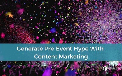 Generate Pre-Event Hype With Content Marketing