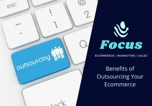 Benefits of Outsourcing Your Ecommerce