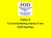 Screenshot of Video 3: Concerns Facing Many of Our FOD Families