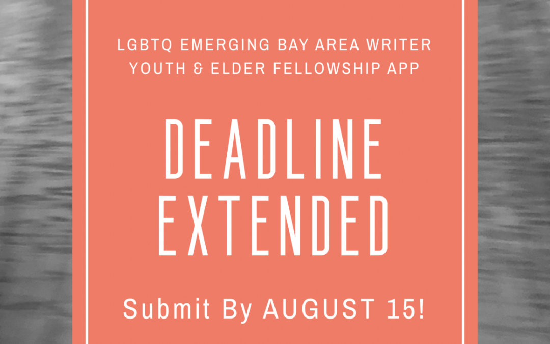 DEADLINE EXTENDED! LGBTQ+ Bay Area Emerging Writer Fellowships—Youth/Elders