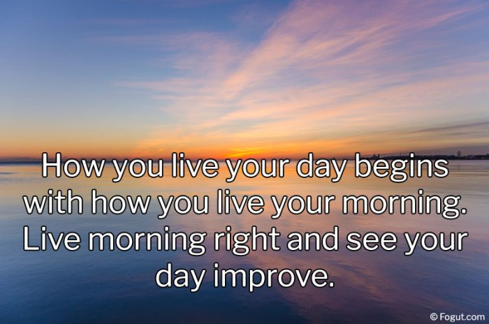 How you live your day begins with how you live your morning.