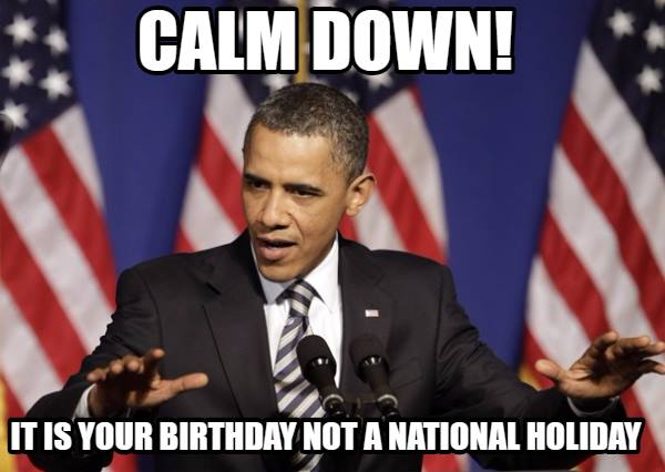 Calm Down Its your birthday