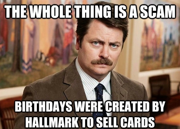 the whole birthday thing is scam