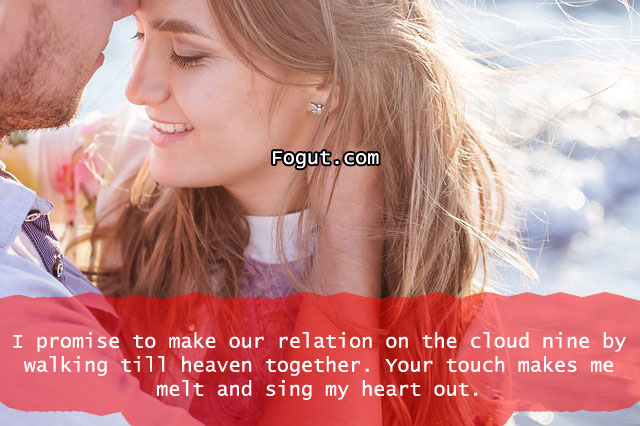 I promise to make our relation on the cloud nine by walking till heaven together.