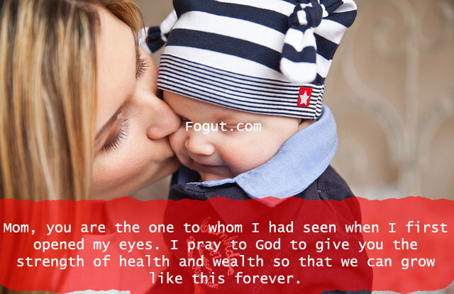 Mom, you are the one to whom I had seen when I first opened my eyes