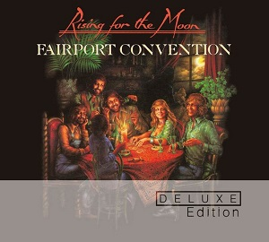 Fairport Convention Rising For The Moon Deluxe Edition