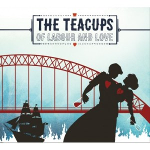 THE TEACUPS –Of Labour And Love