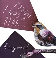 LUCY WARD I Dreamt I Was A Bird